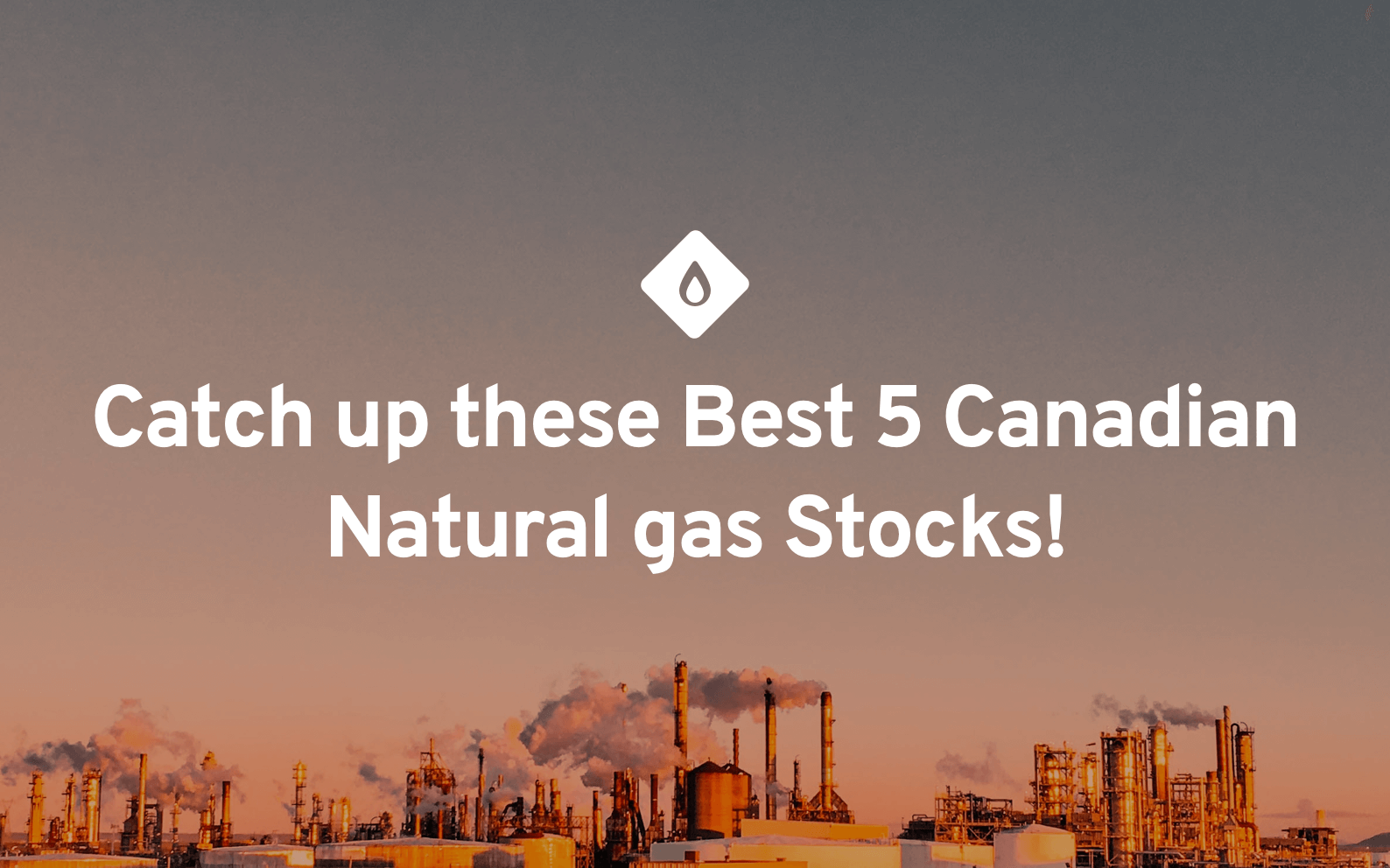 Catch Up on these Best 5 Canadian Natural Gas Stocks