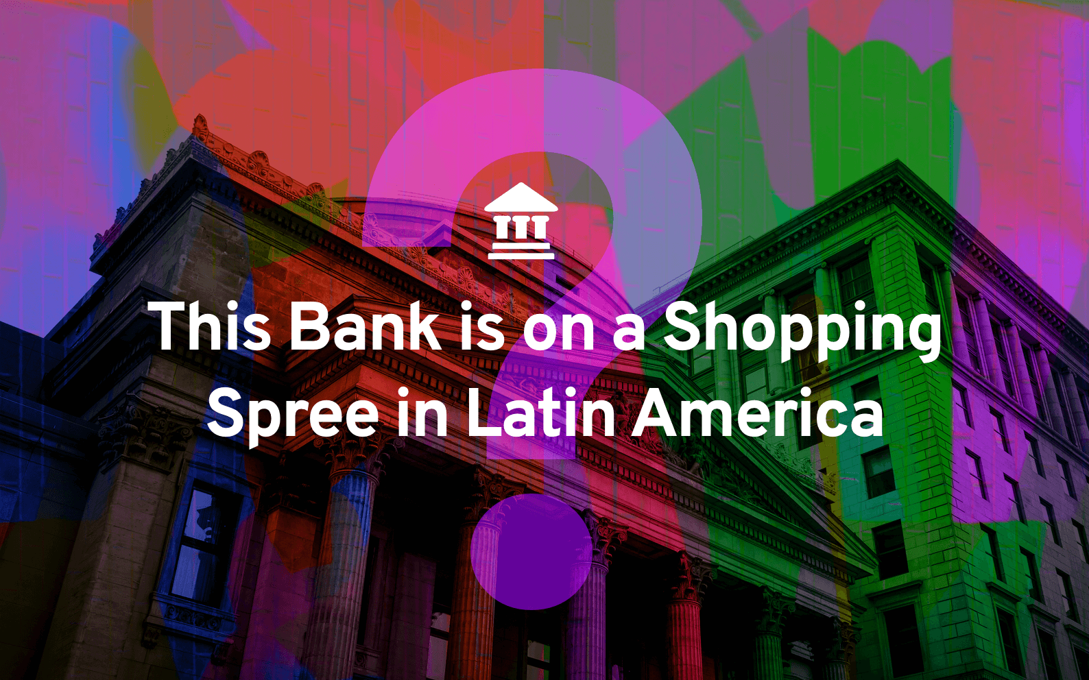 This Bank is on a Shopping Spree in Latin America (It's a Canadian Bank)